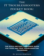 The IT Troubleshooter's Pocketbook: A Quick And Simple Guide To Tried And True Troubleshooting Techniques (IT Professional Book 1) - Book Cover