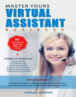 Master Yours Virtual Assistant Business: 24 Step By Step Practical Startup Guide: Turn Your Skills Into Online Profitable Dream Business. Start Work-From-Home ... Outsourcing Services With Virtual Freedom - Book Cover