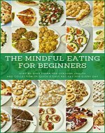 The Mindful Eating for Beginners: Step-by-Step Guide for Lifelong Health and Collection of Quick & Easy Recipes for Every Day - Book Cover