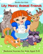 Books for Kids: Lily Meets Animal Friends: Bedtime Stories for Kids Aged 3-8 - Book Cover