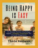 Being Happy is Easy: Go Beyond Positive Psychology, Apply a Simple Technique for Eternal Happiness - Book Cover
