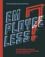 Employeeless?: Know how to make your business succeed in the Age of AI - Book Cover