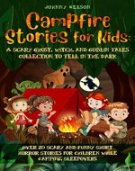 Campfire Stories for Kids: A Scary Ghost, Witch, and Goblin Tales Collection...