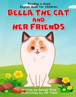 Reading a Good English Book for Children: Bella the Cat and Her Friends (A Book Present for Beginning Readers) (Good Books for Kids 1) - Book Cover