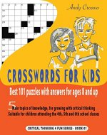 CROSSWORDS FOR KIDS BEST 101 PUZZLES WITH ANSWERS FOR AGES 8 AND UP: 5 Main topics of knowledge, for growing with critical thinking. Suitable for children ... s. classes (Critical Thinking 4 Fun Book 1) - Book Cover