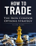 How To Trade The Iron Condor Options Strategy - Book Cover