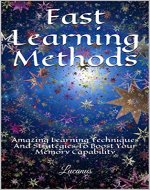 Fast Learning Methods: Amazing Learning Techniques And Strategies To Boost Your Memory Capability - Book Cover