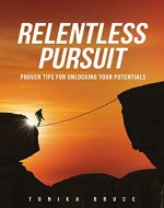 Relentless Pursuit: Proven Tips for Unlocking your Potentials - Book Cover