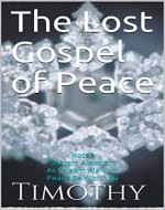 The Lost Gospel of Peace: Hotep Shalom Aleichem As Salaam Alaikum Peace Be With You - Book Cover