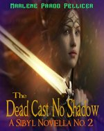 The Dead Cast No Shadow: A Sibyl Novella No. 2