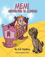 Memi newborn is coming: A funny childen's book about the importance of loving a dog, friendship,newborn, dog & family, ages 3 5,kids, toddlers, kindergarten, self help workbook(Memi life Skills 1) - Book Cover