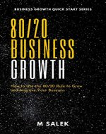 80/20 Business : How to Use the 80/20 Rule to Grow and Improve Your Business (Business Growth Quick Start Series Book 6) - Book Cover