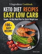 Keto Diet Recipes. Easy, Low Carb, 5-Ingredient Cookbook: Simple 30-Day Meal Plan for Quick Weight Loss - Book Cover