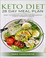 Keto Diet 28 Day Meal Plan: Easy to Prepare Recipes for Breakfast, Lunch, Dinner and Snack - Book Cover