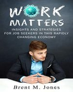 Work Matters: Insights & Strategies for Job Seekers in a Rapidly Changing Economy - Book Cover