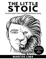 Stoicism: The Little Stoic: Your Short Guide to Thrive in an Emotionally Rampant Society - Book Cover