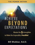 Achieve Beyond Expectations: Master the 5 Intangibles to Make the Impossible, Possible! - Book Cover
