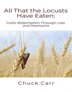 All That The Locusts Have Eaten: God's Redemption Through Loss and Heartache - Book Cover