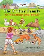 The Critter Family: To Wyoming and Back! (Illustrated Action & Adventure Chapter Book for Ages 7-12/The Critter Family Series: Book 3) - Book Cover
