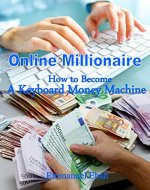 Online Millionaire: How to Become a Keyboard Money Machine - Book Cover