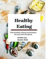 Healthy eating: The healthy eating necessities for you and everyone - Book Cover