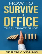 How To Survive The Office: The ultimate guide - Book Cover