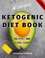 Ketogenic Diet Book - Recipes and Food Ideas: 60 Keto Recipes for Busy People - Test Ketosis Meal Ideas at Your Kitchen with this Cookbook (The Healthy Orange Books 6) - Book Cover