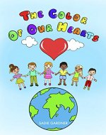 The Color Of Our Hearts: Kids Rhyming Book About Racism! - Book Cover