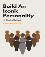 Build An Iconic Personality: One Book For Total Personality Makeover - Book Cover
