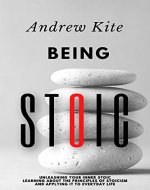 Being Stoic: Unleashing Your Inner Stoic - Learning About the Principles of Stoicism and Applying It to Everyday Life (The Active and Effective Leaders Book 3) - Book Cover
