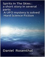 Spirits In The Skies :( a short story in several parts ) ( a UFO mystery is solved ) ( Hard Science Fiction ) - Book Cover
