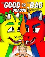 The GOOD or the BAD dragon? Kids book about emotions and compromise. (The stories of Goody and Baddy 1) - Book Cover