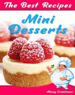 The Best Mini Desserts Recipes: All Recipes with Color Pictures & Easy Instructions. Simple Cookbook with 40 Small and Very Delicious Chocolate, Fruit and Berry Desserts - Book Cover