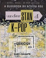 Understand K-pop: Deconstructing the Obsession and Toxicity in K-pop Stan...