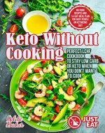 Keto Without Cooking: Perfect LCHF Cookbook to Stay Low Carb or Keto When You Don't Want to Cook. No-Cook Recipes and 14-Day Meal Plan for Busy People on Ketogenic Diet - Book Cover