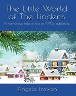 The Little World of The Lindens: A humorous tale of life in 1970s suburbia. - Book Cover
