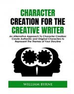 Character Creation For The Creative Writer: An Alternative Approach To...