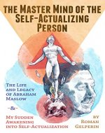 The Master Mind of the Self-Actualizing Person: The Life and...
