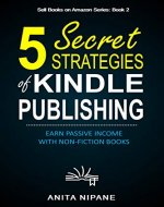5 Secret Strategies of Kindle Publishing: Earn Passive Income with Non-fiction Books (Sell Books on Amazon Book 1) - Book Cover