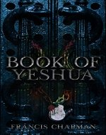 Book of Yeshua: The dual time-line conspiracy thriller that will make you question everything - Book Cover