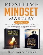 Positive Mindset Mastery 2 Books in 1: Develop a Positive Mindset and Attract the Life of Your Dreams + How to Stop Being Negative, Angry, and Mean - Book Cover