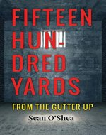 Fifteen Hundred Yards: From The Gutter Up - Book Cover