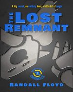 The Lost Remnant: A big secret, an unlikely hero, a...