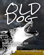 Old Dog: Man's Best Friend Just Changed His Mind - A Horror SciFi Novel - Book Cover