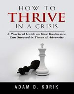 How to Thrive in a Crisis: A Practical Guide on How Businesses Can Succeed in Times of Adversity - Book Cover