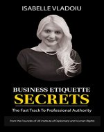 Business Etiquette Secrets: The Fast Track To Professional Authority - Book Cover