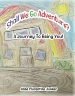 Shall We Go Adventure?: A Journey Into Being You! - Book Cover