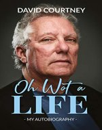 Oh Wot A Life: Nothing in this book is true, but it's exactly the way it happened - Book Cover