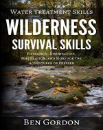 Water Treatment Skills: Filtration, Disinfection, Distillation, and More for the Adventurer or Prepper (Wilderness Survival Skills Book 2) - Book Cover