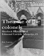The case of the colonels (Sherlock Holmes and Edmond Luciole Mysteries Book 1) - Book Cover